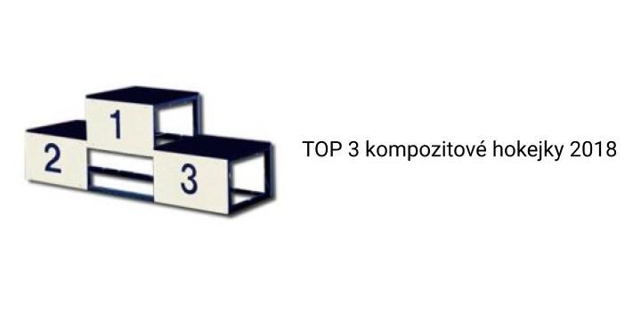 TOP 3 kompozitové hokejky 2018